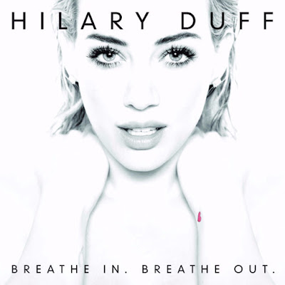 Breathe In. Breathe Out Hilary Duff