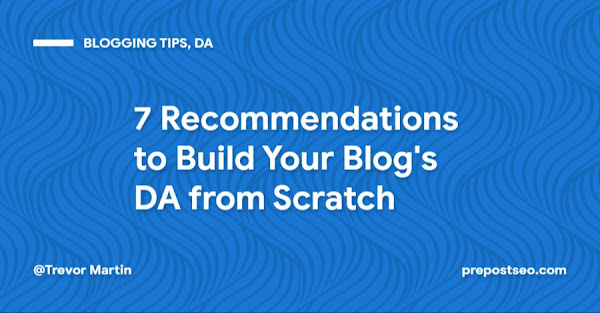 7 Recommendations to Build Your Blog's DA from Scratch