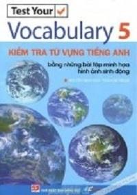 Test Your Vocabulary 5 - Kiểm Tra Từ Vựng Tiếng Anh Bằng Những Bài Tập Minh Họa Hình ảnh Sinh Động - Nguyễn Minh Hân