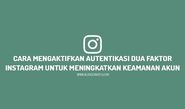Cara Mengaktifkan Autentikasi Dua Faktor Pada Akun Instagram