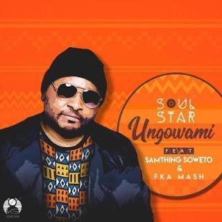 SoulStar feat Samthing Soweto & Fka Mash - Ungowami