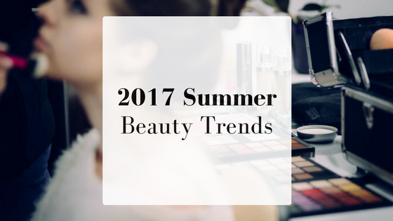 2017 Summer Beauty Trends