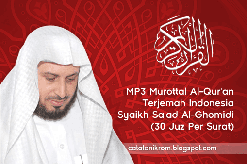Catatan Ikrom MP3 Murottal Al-Qur'an Terjemah Indonesia Syaikh Saad Al-Ghomidi (30 Juz Per Surat)