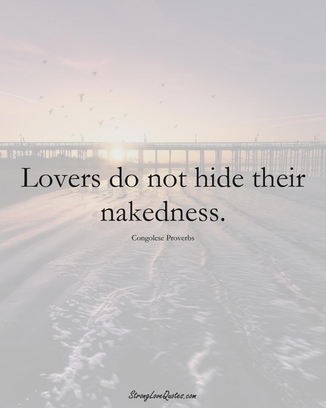 Lovers do not hide their nakedness. (Congolese Sayings);  #AfricanSayings