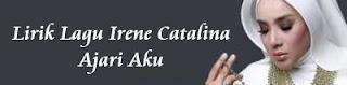 Lirik Lagu Irene Catalina - Ajari Aku