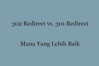 Redirect 302 vs. Redirect 301 Mana Yang Lebih Baik