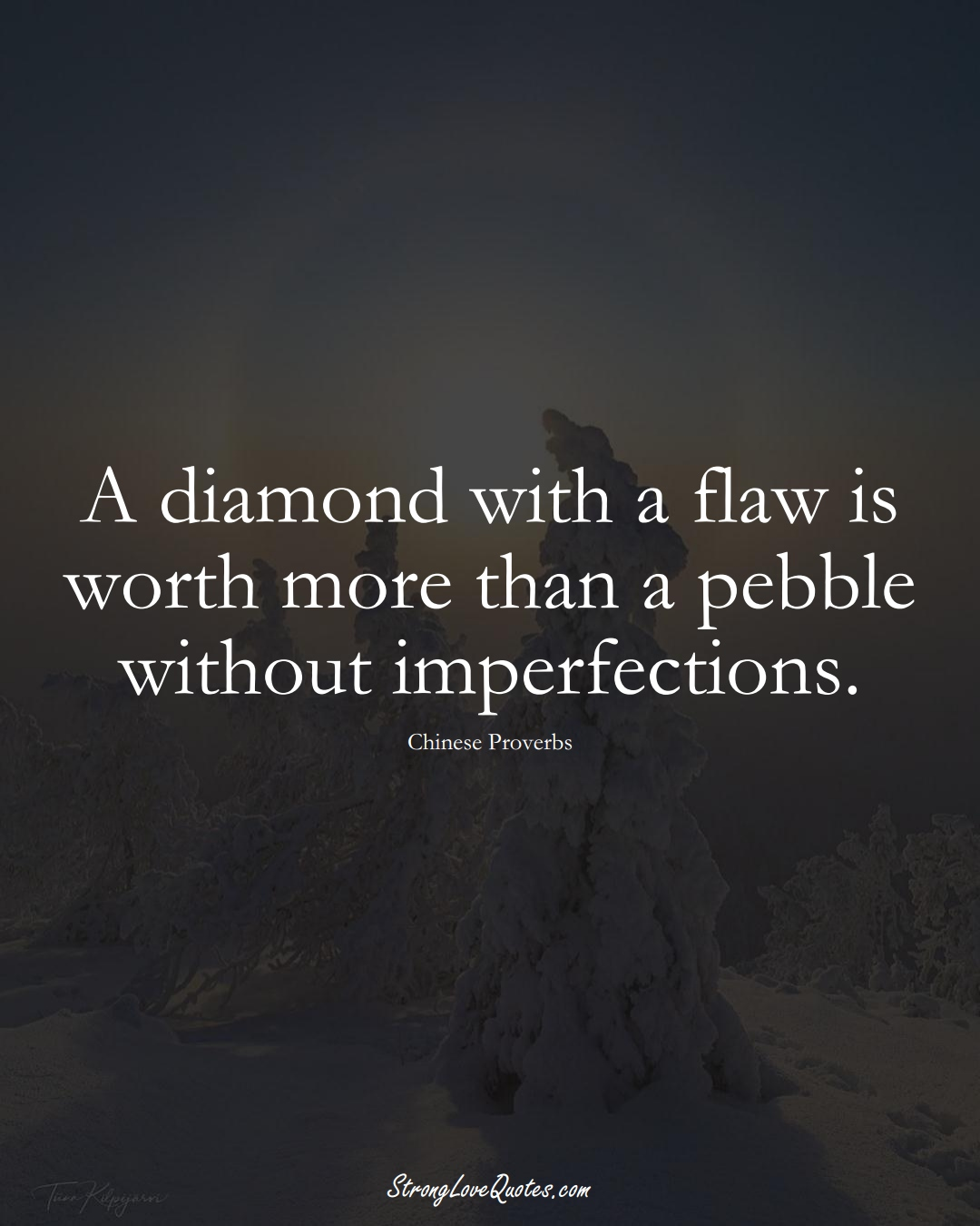 A diamond with a flaw is worth more than a pebble without imperfections. (Chinese Sayings);  #AsianSayings