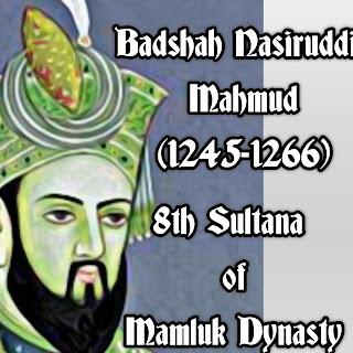 Nasiruddin Mahmud was the 8th sultan of Mamluk Dynasty