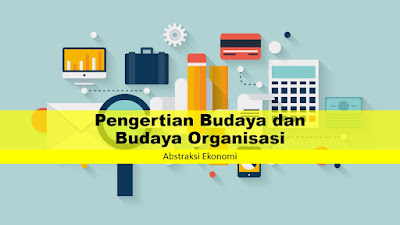Pengertian Budaya dan Budaya Organisasi