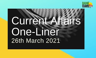Current Affairs One-Liner: 26th March 2021