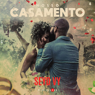 Seyd Vy - Nosso Casamento (download mp3)