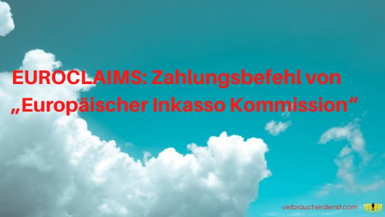 """Titel: EUROCLAIMS: Zahlungsbefehl von """"Europäischer Inkasso Kommission"""""""