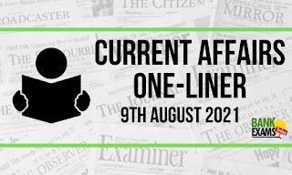 Current Affairs One-Liner: 9th August 2021