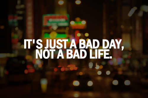 Bad Days Quotes ~ Best Quotes and Sayings