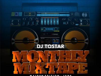DOWNLOAD MIXTAPE: DJ Tostar – Monthly Mixtape (June Edition)