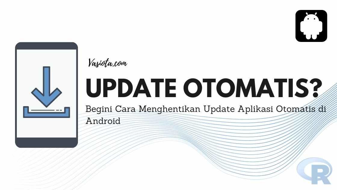Cara menghentikan update aplikasi otomatis