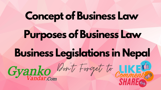 Business Law | Purposes of Business Law | Business Legislations in Nepal