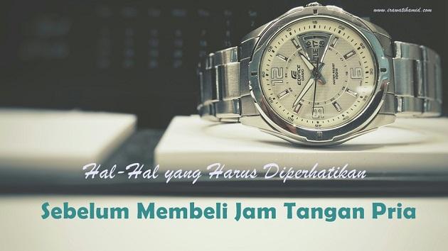 HAL-HAL YANG HARUS DIPERHATIKAN SEBELUM MEMBELI JAM TANGAN PRIA