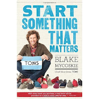 Start Something That Matters by Blake Mycoskie (Book giveaway!)
