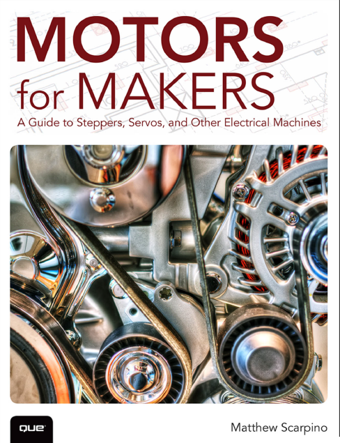 Motors for Makers A Guide to Steppers, Servos, and Other Electrical Machines