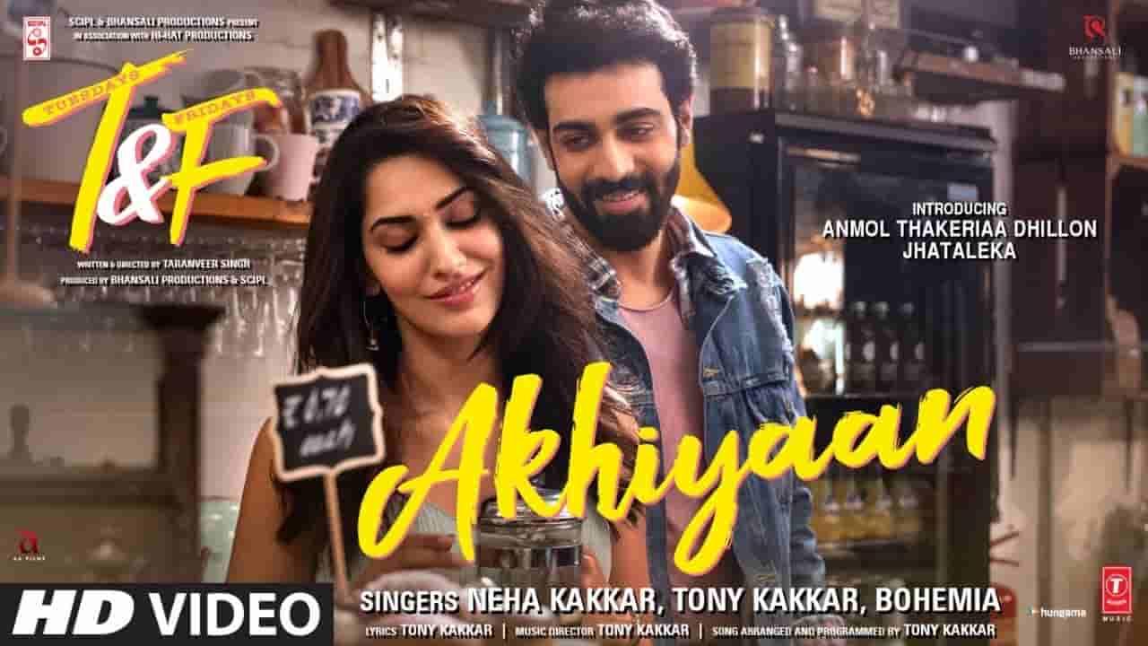 अखियाँ Akhiyaan lyrics in Hindi Tuesdays and fridays Neha Kakkar x Tony Kakkar x Bohemia Hindi Bollywood Song