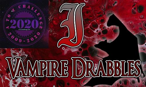 Tasha's Thinkings - Vampire Drabbles - AtoZChallenge 2020 - I