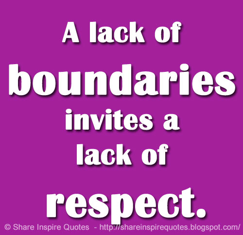 A Lack Of Boundaries Invites A Lack Of Respect Share Inspire