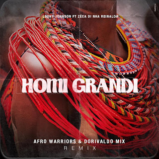 Loony Johnson Feat Zeca Di Nha Reinalda - Homi Grandi (Afro Warriors  Dorivaldo Mix Remix)