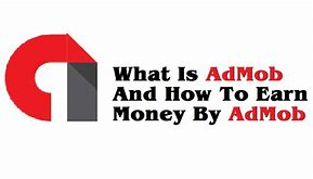 What is Admob and how to earn money with it ?