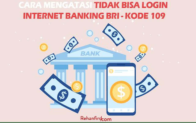 Cara Mengatasi Tidak Bisa Login Internet Banking BRI Kode 109