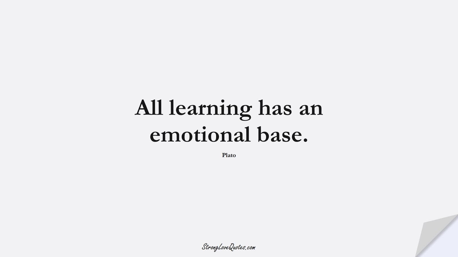 All learning has an emotional base. (Plato);  #EducationQuotes