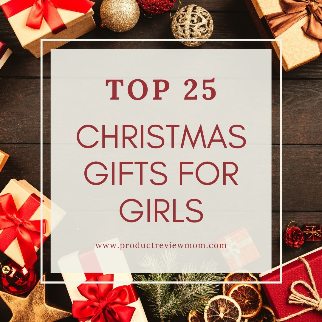 Top 25 Christmas Gifts for Girls