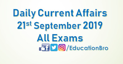 Daily Current Affairs 21st September 2019 For All Government Examinations