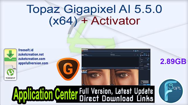Topaz Gigapixel AI 5.5.0 (x64) + Activator_ ZcTeam.id