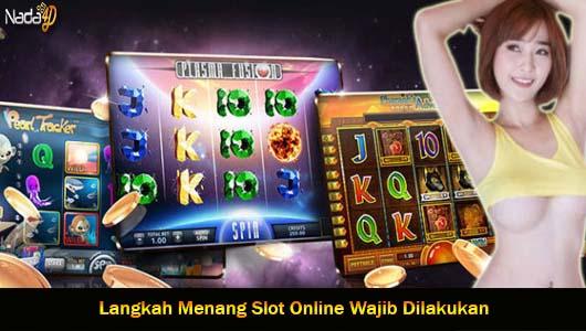 Langkah Menang Slot Online Wajib Dilakukan
