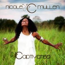 Lyrics Nicole C. Mullen Holy Captivated