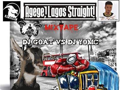 HOT MIX: Dj Goat vs Dj Yomc - Agege,Lagos Straight Mix.