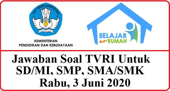 Jawaban Soal TVRI Untuk SD/MI, SMP, SMA/SMK Rabu 2 Juni 2020