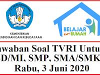Jawaban Soal TVRI Untuk SD/MI, SMP, SMA/SMK Rabu 3 Juni 2020