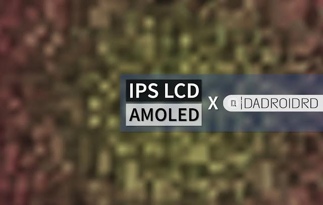 Perbedaan Layar IPS dan AMOLED Android, Kelebihan Layar IPS dan AMOLED Android, Kekurangan LAyar IPS dan AMOLED Android, Bagusan mana IPS atau AMOLED Android, IPS LCD vs AMOLED Android, Lebih awet mana IPS LCD atau AMOLED Android, Keunggulan Layar IPS dibanding AMOLED, keunggulan layar AMOLED dibandngkan dengan IPS LCD