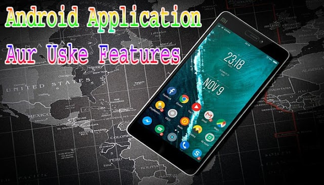Android Application Aur Uske  Features Hindi Me