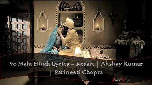 Ve-Mahi-Hindi-Lyrics-Kesari-Akshay-Kumar-Parineeti-Chopra