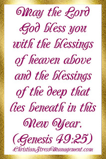 New Year Blessings from the Bible: May the Lord God bless you with the blessings of heaven above and the blessings of the deep that lies beneath. (Genesis 49:25)