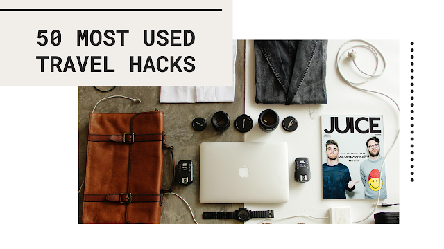 50 Travel Hacks for Hustle free Traveling Which You Deserve.