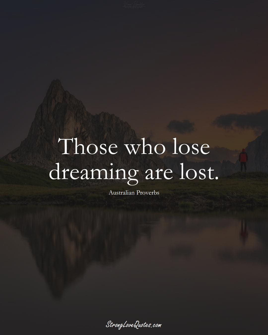 Those who lose dreaming are lost. (Australian Sayings);  #AustralianSayings