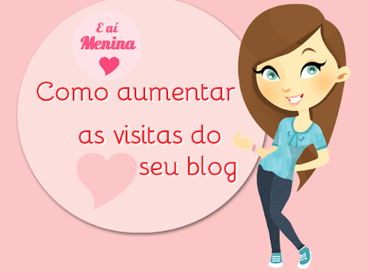 #Dica de blogueira : Como aumentar as visitas do seu blog. part #1