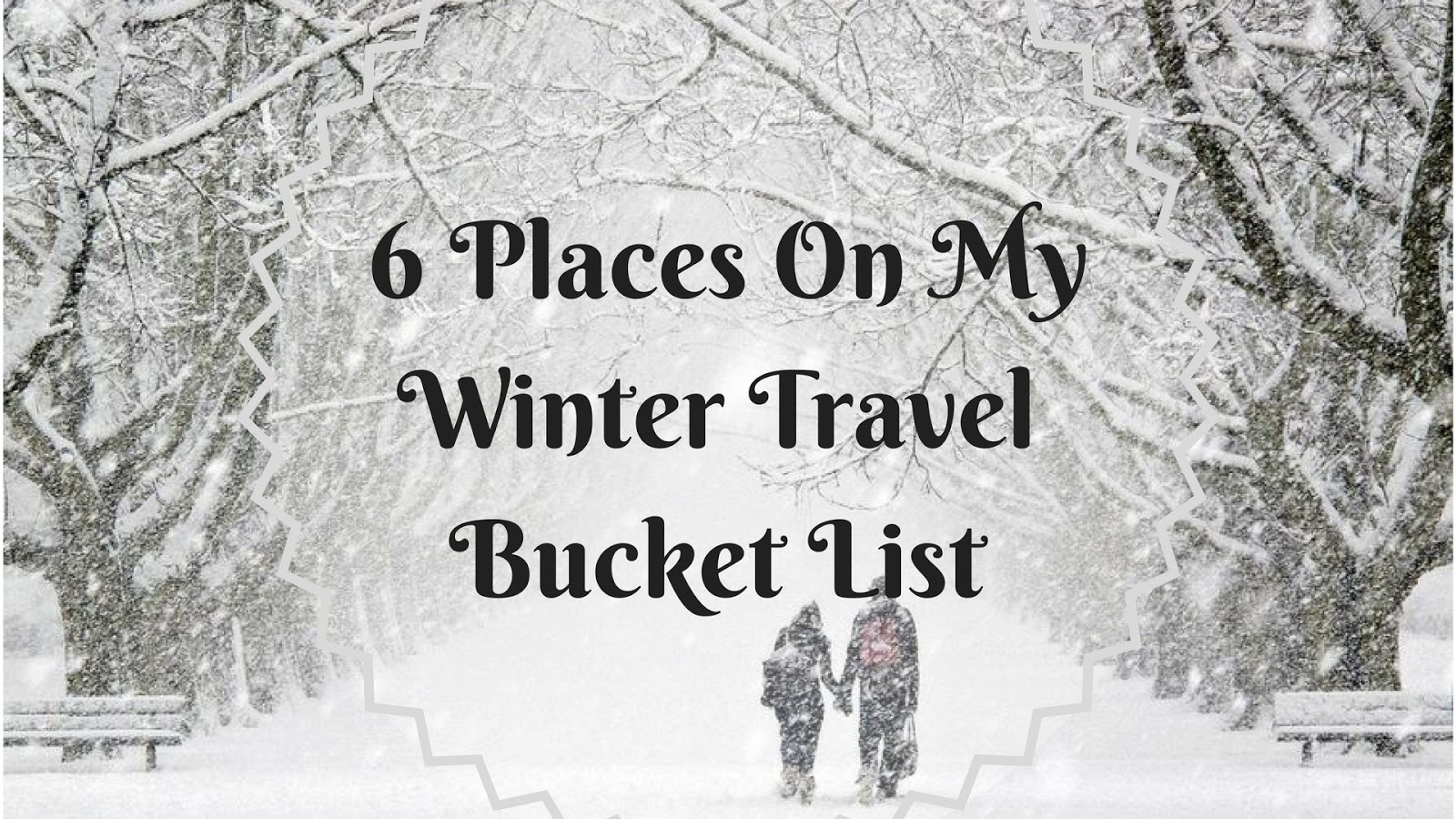 6 Places On My Winter Travel Bucket List