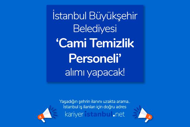 İstanbul Büyükşehir Belediyesi cami temizlik personeli iş ilanı yayınladı. İBB temizlik elemanı iş başvurusu nasıl yapılır? İBB ilanları kariyeristanbul.net'te!