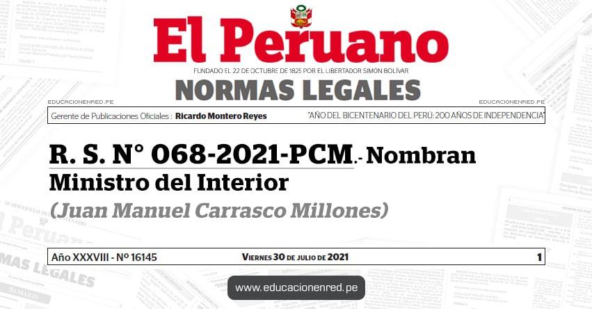 R. S. N° 068-2021-PCM.- Nombran Ministro del Interior (Juan Manuel Carrasco Millones)  MININTER - www.mininter.gob.pe
