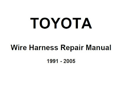 TOYOTA Wire Harness Repair Manual 1991 - 2005